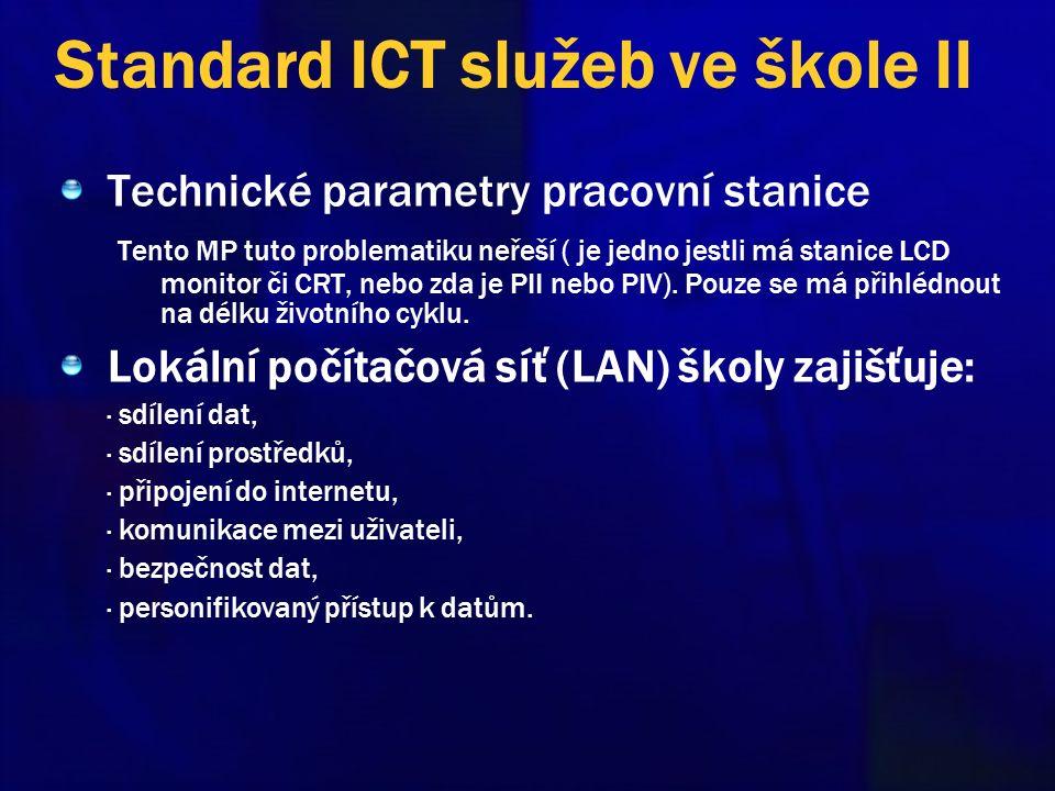 Standard ICT služeb ve škole II Technické parametry pracovní stanice Tento MP tuto problematiku neřeší ( je jedno jestli má stanice LCD monitor či CRT, nebo zda je PII nebo PIV).