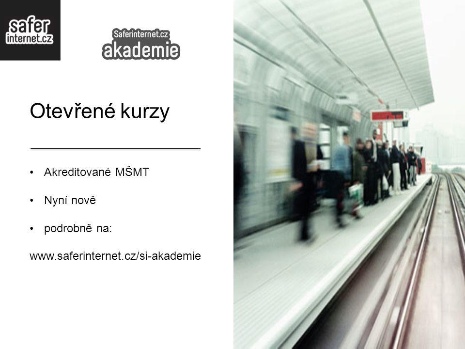 Otevřené kurzy Akreditované MŠMT Nyní nově podrobně na: www.saferinternet.cz/si-akademie