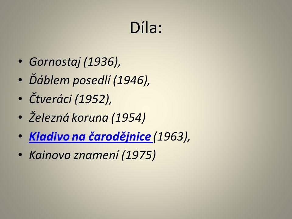 Díla: Gornostaj (1936), Ďáblem posedlí (1946), Čtveráci (1952), Železná koruna (1954) Kladivo na čarodějnice (1963), Kladivo na čarodějnice Kainovo znamení (1975)
