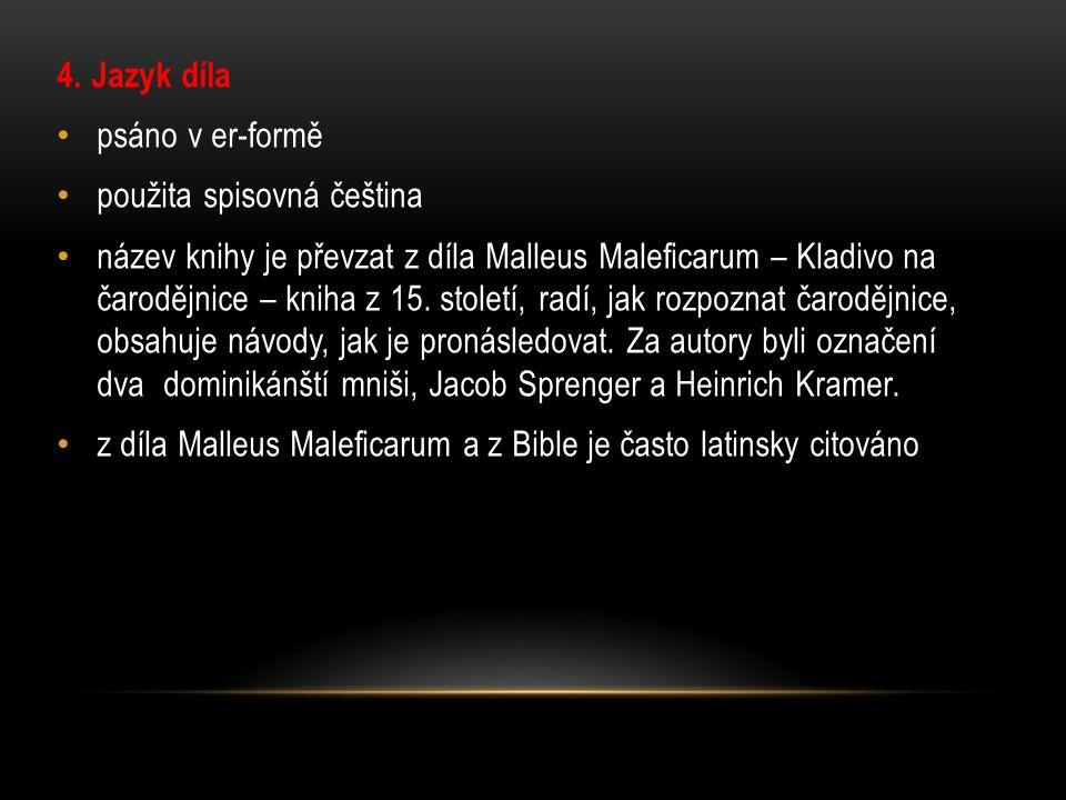 4. Jazyk díla psáno v er-formě použita spisovná čeština název knihy je převzat z díla Malleus Maleficarum – Kladivo na čarodějnice – kniha z 15. stole