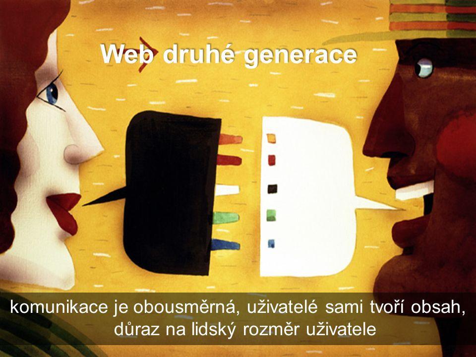 Web druhé generace komunikace je obousměrná, uživatelé sami tvoří obsah, důraz na lidský rozměr uživatele