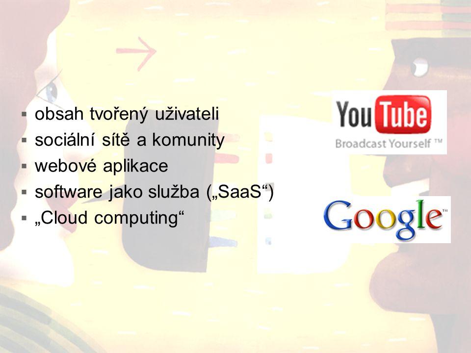 """ obsah tvořený uživateli  sociální sítě a komunity  webové aplikace  software jako služba (""""SaaS"""")  """"Cloud computing"""""""