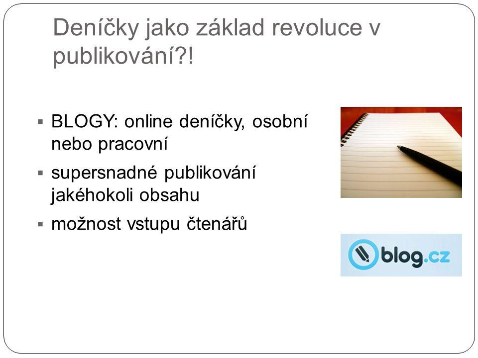 Deníčky jako základ revoluce v publikování?!  BLOGY: online deníčky, osobní nebo pracovní  supersnadné publikování jakéhokoli obsahu  možnost vstup