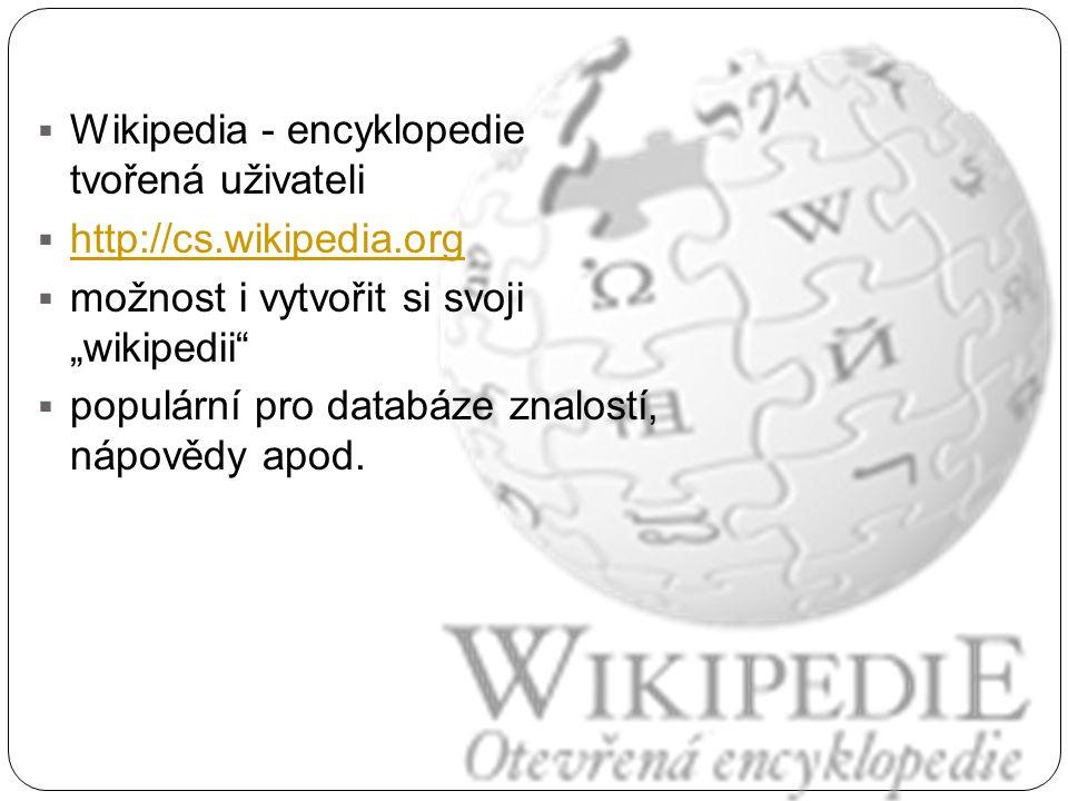 """ Wikipedia - encyklopedie tvořená uživateli  http://cs.wikipedia.org http://cs.wikipedia.org  možnost i vytvořit si svoji """"wikipedii""""  populární p"""