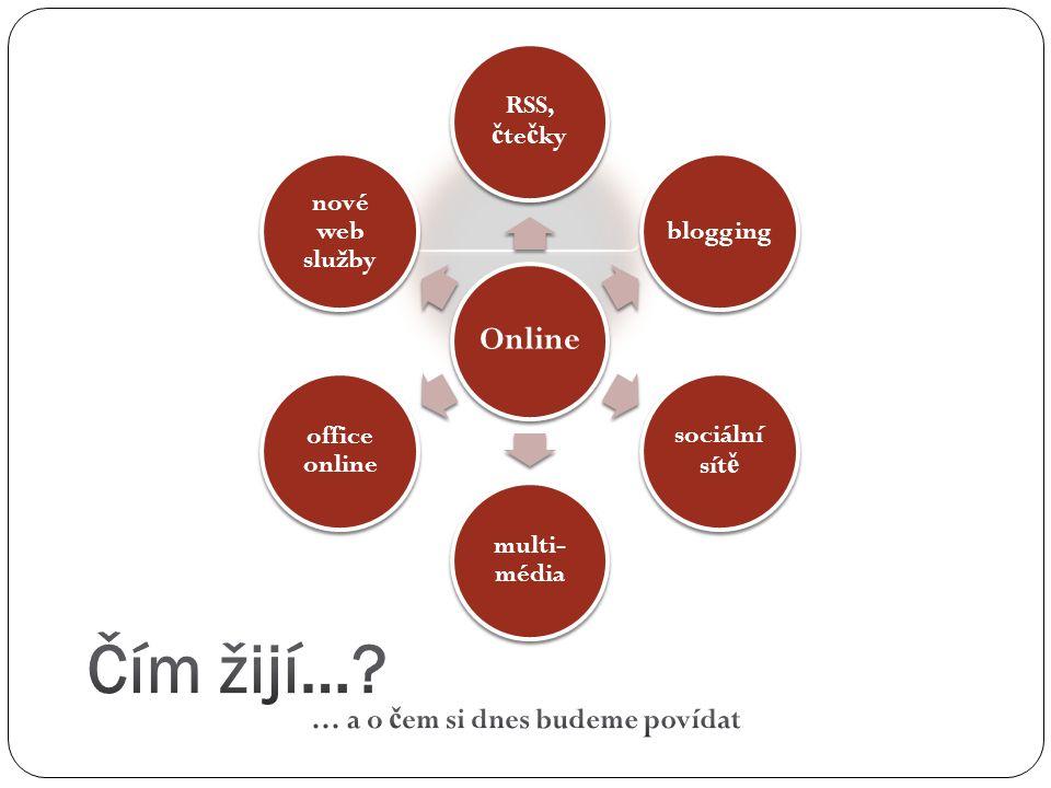 Online RSS, č te č ky blogging sociální sít ě multi- média office online nové web služby