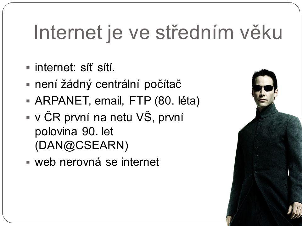 8 Internet je ve středním věku  internet: síť sítí.  není žádný centrální počítač  ARPANET, email, FTP (80. léta)  v ČR první na netu VŠ, první po