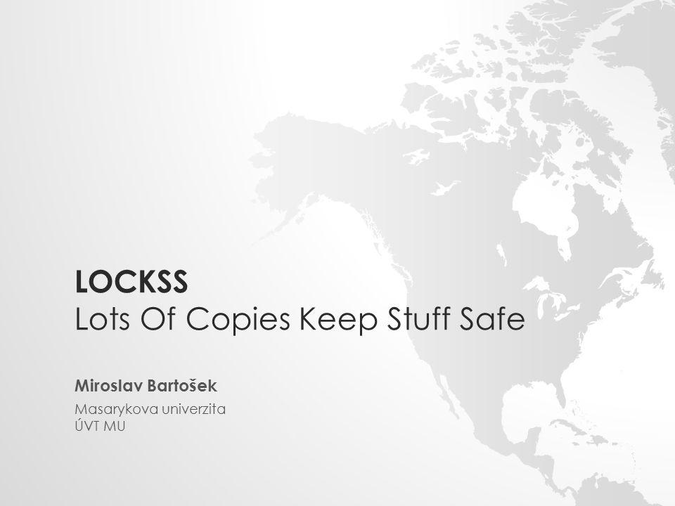 LOCKSS Lots Of Copies Keep Stuff Safe Miroslav Bartošek Masarykova univerzita ÚVT MU