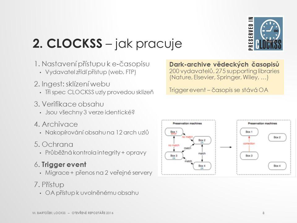 2. CLOCKSS – jak pracuje 1. Nastavení přístupu k e ‐ časopisu Vydavatel zřídí přístup (web, FTP) 2. Ingest: sklízení webu Tři spec CLOCKSS uzly proved