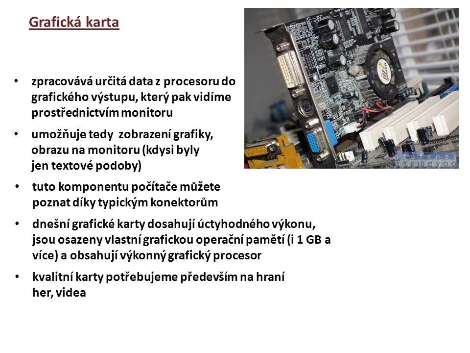 Grafická karta umožňuje tedy zobrazení grafiky, obrazu na monitoru (kdysi byly jen textové podoby) zpracovává určitá data z procesoru do grafického výstupu, který pak vidíme prostřednictvím monitoru tuto komponentu počítače můžete poznat díky typickým konektorům kvalitní karty potřebujeme především na hraní her, videa dnešní grafické karty dosahují úctyhodného výkonu, jsou osazeny vlastní grafickou operační pamětí (i 1 GB a více) a obsahují výkonný grafický procesor