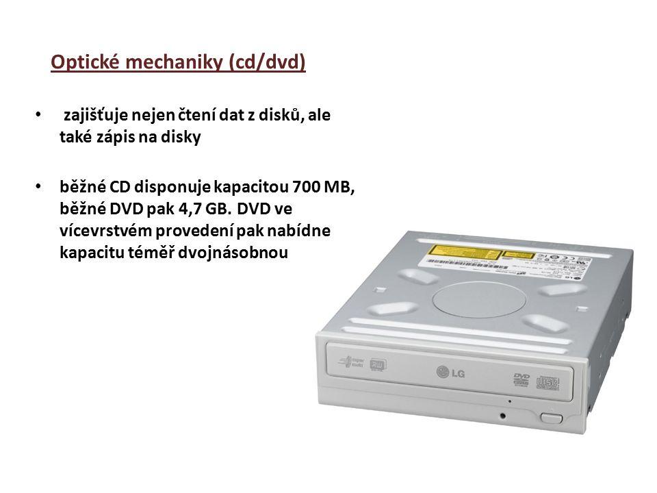 Optické mechaniky (cd/dvd) zajišťuje nejen čtení dat z disků, ale také zápis na disky běžné CD disponuje kapacitou 700 MB, běžné DVD pak 4,7 GB.
