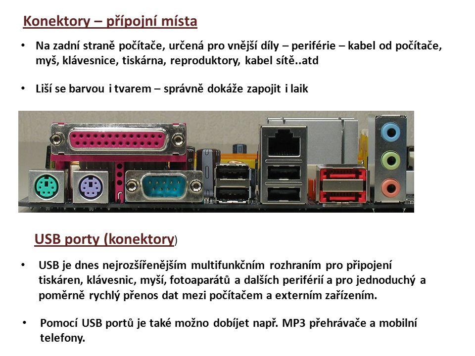 USB porty (konektory ) USB je dnes nejrozšířenějším multifunkčním rozhraním pro připojení tiskáren, klávesnic, myší, fotoaparátů a dalších periférií a pro jednoduchý a poměrně rychlý přenos dat mezi počítačem a externím zařízením.