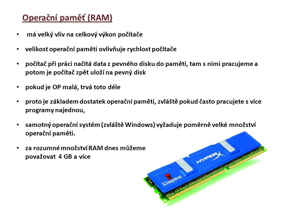 Operační paměť (RAM) má velký vliv na celkový výkon počítače velikost operační paměti ovlivňuje rychlost počítače počítač při práci načítá data z pevného disku do paměti, tam s nimi pracujeme a potom je počítač zpět uloží na pevný disk pokud je OP malá, trvá toto déle proto je základem dostatek operační paměti, zvláště pokud často pracujete s více programy najednou, samotný operační systém (zvláště Windows) vyžaduje poměrně velké množství operační paměti.