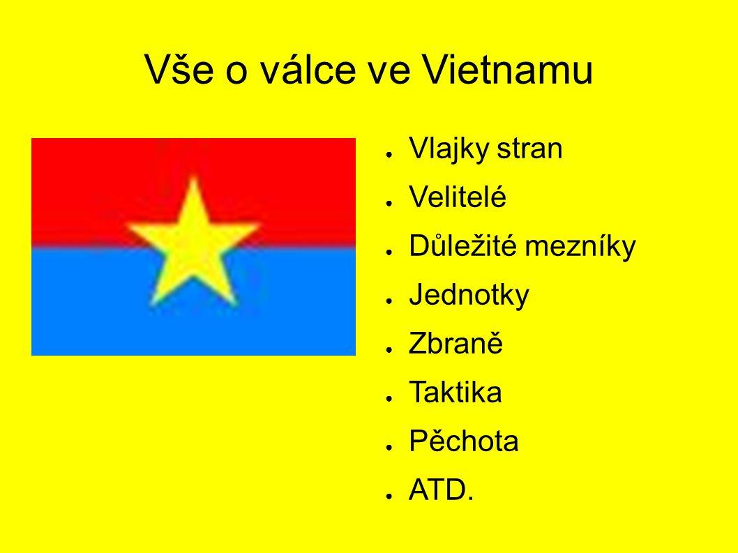 Vše o válce ve Vietnamu ● Vlajky stran ● Velitelé ● Důležité mezníky ● Jednotky ● Zbraně ● Taktika ● Pěchota ● ATD.