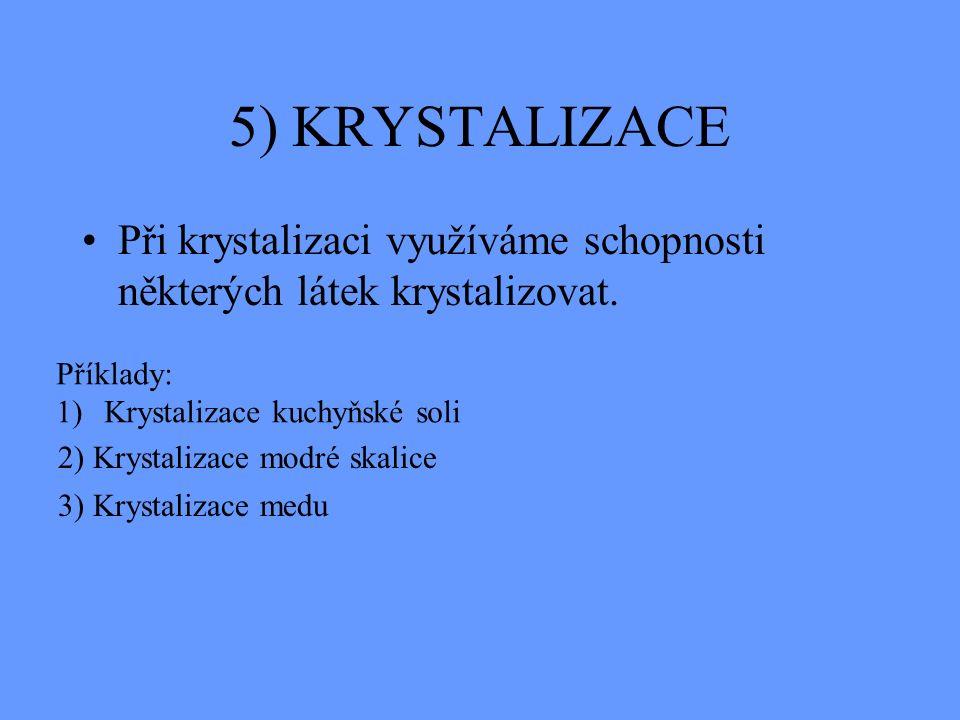 5) KRYSTALIZACE Při krystalizaci využíváme schopnosti některých látek krystalizovat.