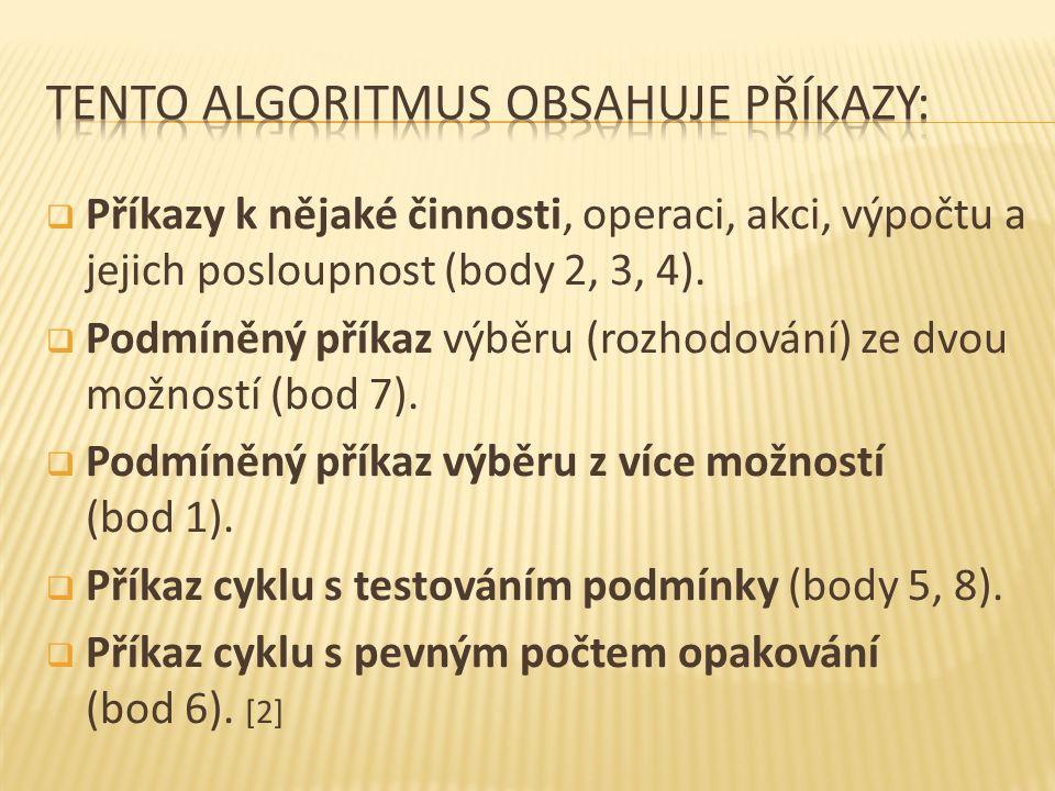  Příkazy k nějaké činnosti, operaci, akci, výpočtu a jejich posloupnost (body 2, 3, 4).