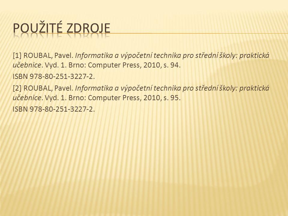 [1] ROUBAL, Pavel. Informatika a výpočetní technika pro střední školy: praktická učebnice.