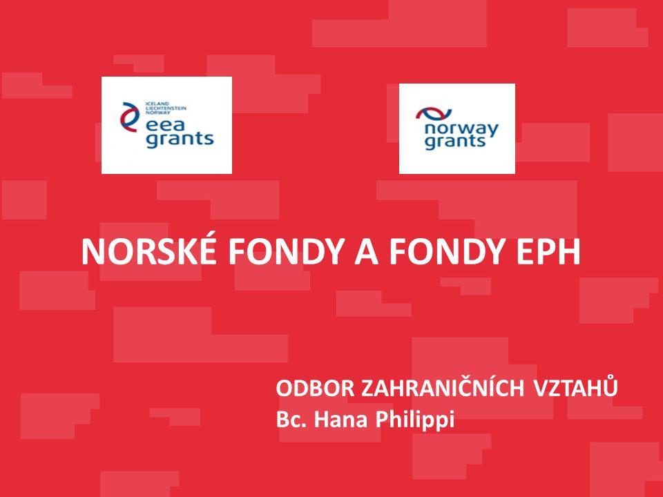 ODBOR ZAHRANIČNÍCH VZTAHŮ Bc. Hana Philippi NORSKÉ FONDY A FONDY EPH