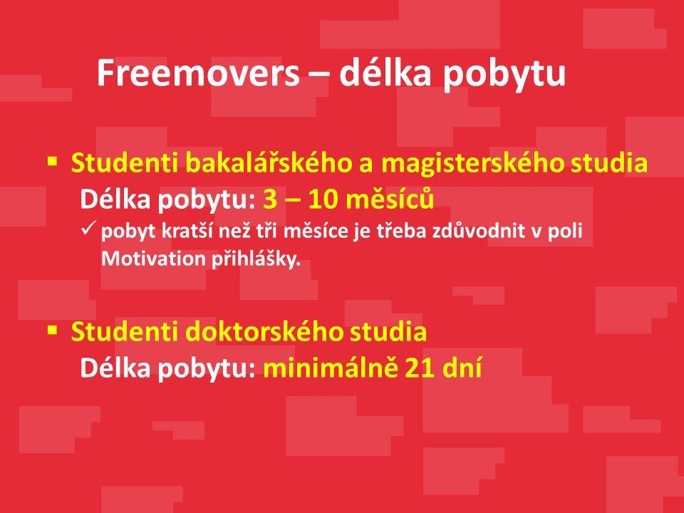 Freemovers – délka pobytu  Studenti bakalářského a magisterského studia Délka pobytu: 3 – 10 měsíců pobyt kratší než tři měsíce je třeba zdůvodnit v poli Motivation přihlášky.