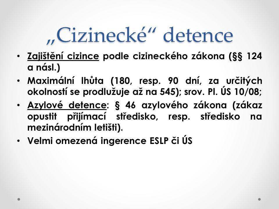 """""""Cizinecké detence Zajištění cizince podle cizineckého zákona (§§ 124 a násl.) Maximální lhůta (180, resp."""
