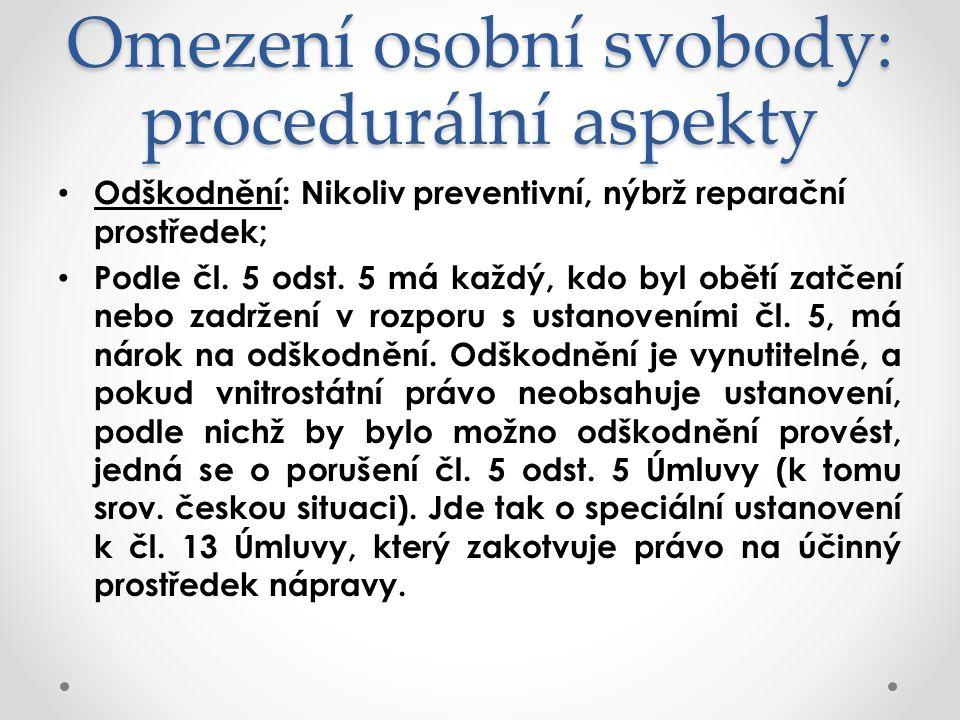 Omezení osobní svobody: procedurální aspekty Odškodnění: Nikoliv preventivní, nýbrž reparační prostředek; Podle čl.