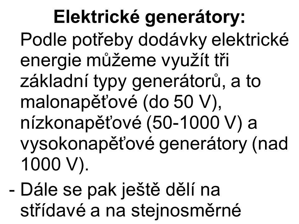 Elektrické generátory: Podle potřeby dodávky elektrické energie můžeme využít tři základní typy generátorů, a to malonapěťové (do 50 V), nízkonapěťové (50-1000 V) a vysokonapěťové generátory (nad 1000 V).