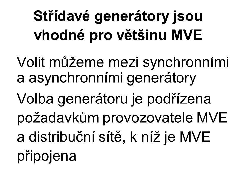 Střídavé generátory jsou vhodné pro většinu MVE Volit můžeme mezi synchronními a asynchronními generátory Volba generátoru je podřízena požadavkům provozovatele MVE a distribuční sítě, k níž je MVE připojena