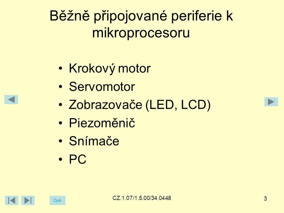 CZ.1.07/1.5.00/34.0448 Běžně připojované periferie k mikroprocesoru 3 Krokový motor Servomotor Zobrazovače (LED, LCD) Piezoměnič Snímače PC