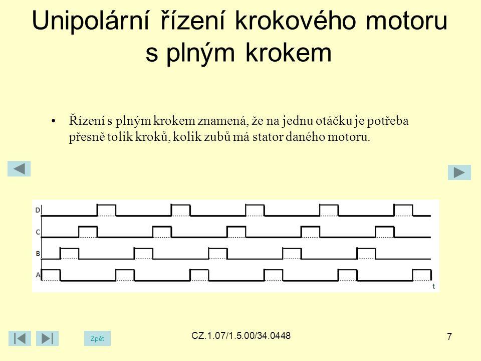 Unipolární řízení krokového motoru s plným krokem Zpět CZ.1.07/1.5.00/34.0448 7 Řízení s plným krokem znamená, že na jednu otáčku je potřeba přesně tolik kroků, kolik zubů má stator daného motoru.