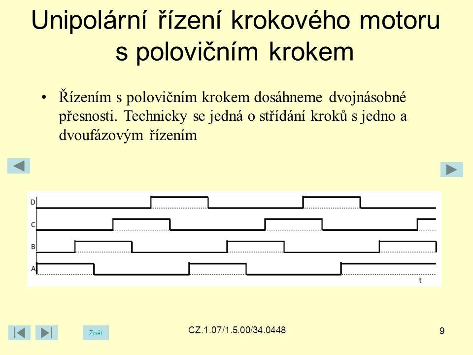 Unipolární řízení krokového motoru s polovičním krokem Zpět CZ.1.07/1.5.00/34.0448 9 Řízením s polovičním krokem dosáhneme dvojnásobné přesnosti.