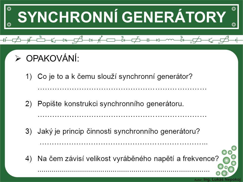 OPAKOVÁNÍ: 1)Co je to a k čemu slouží synchronní generátor.