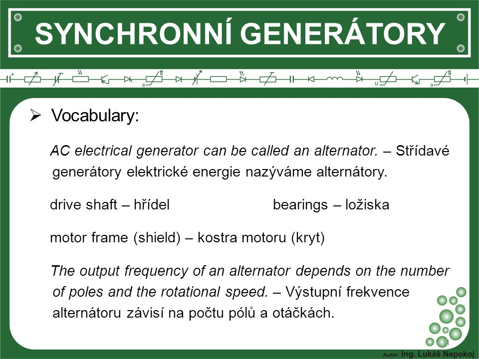  Vocabulary: AC electrical generator can be called an alternator. – Střídavé generátory elektrické energie nazýváme alternátory. drive shaft – hřídel