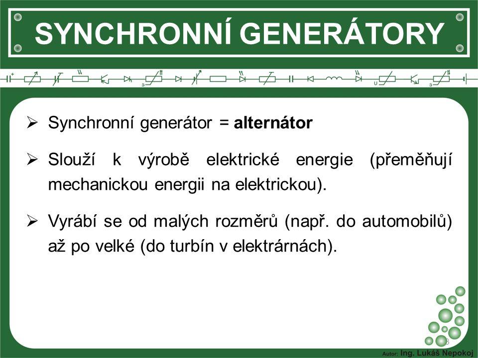 SYNCHRONNÍ GENERÁTORY  Synchronní generátor = alternátor  Slouží k výrobě elektrické energie (přeměňují mechanickou energii na elektrickou).