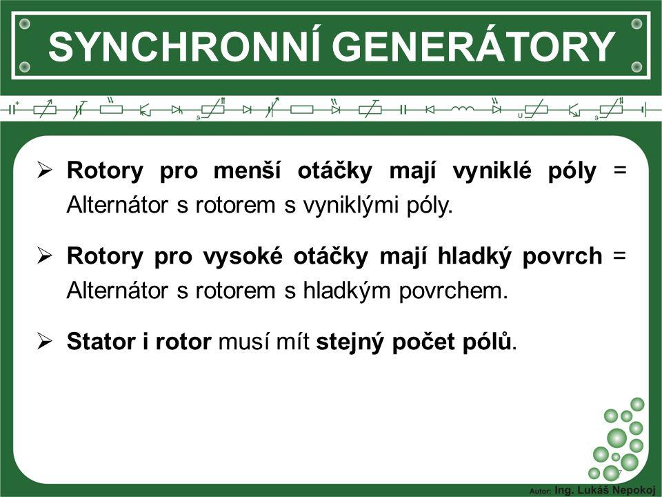 SYNCHRONNÍ GENERÁTORY  Rotory pro menší otáčky mají vyniklé póly = Alternátor s rotorem s vyniklými póly.