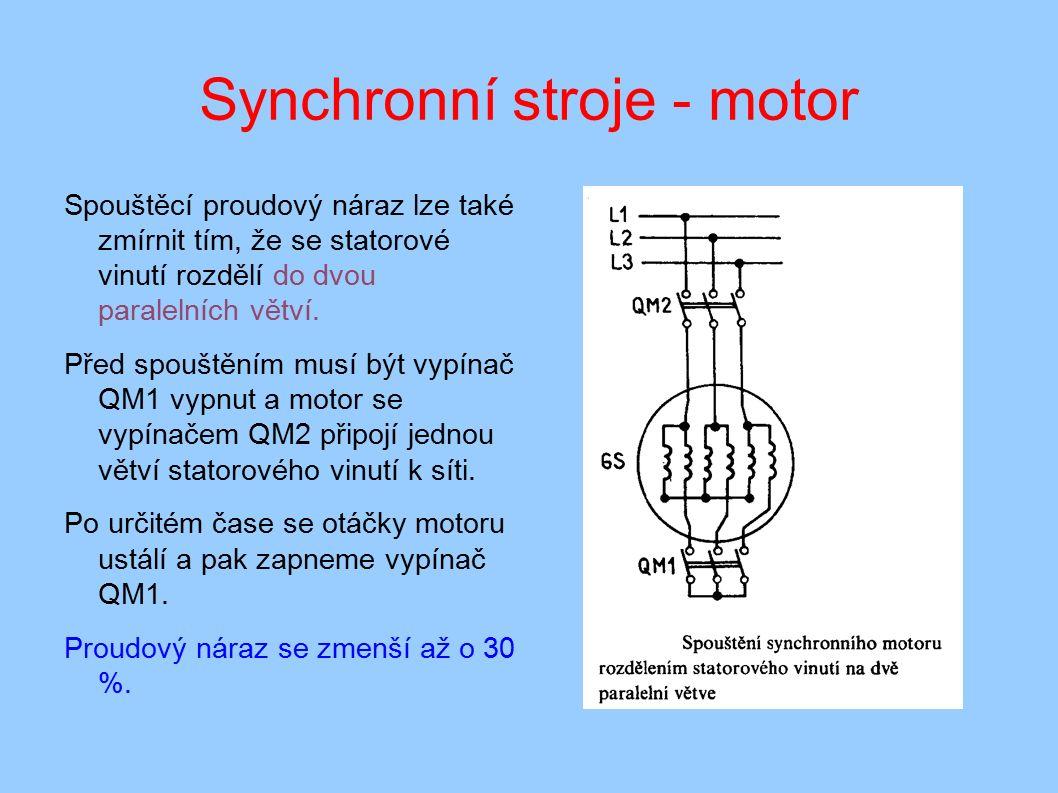 Synchronní stroje - motor Spouštěcí proudový náraz lze také zmírnit tím, že se statorové vinutí rozdělí do dvou paralelních větví.