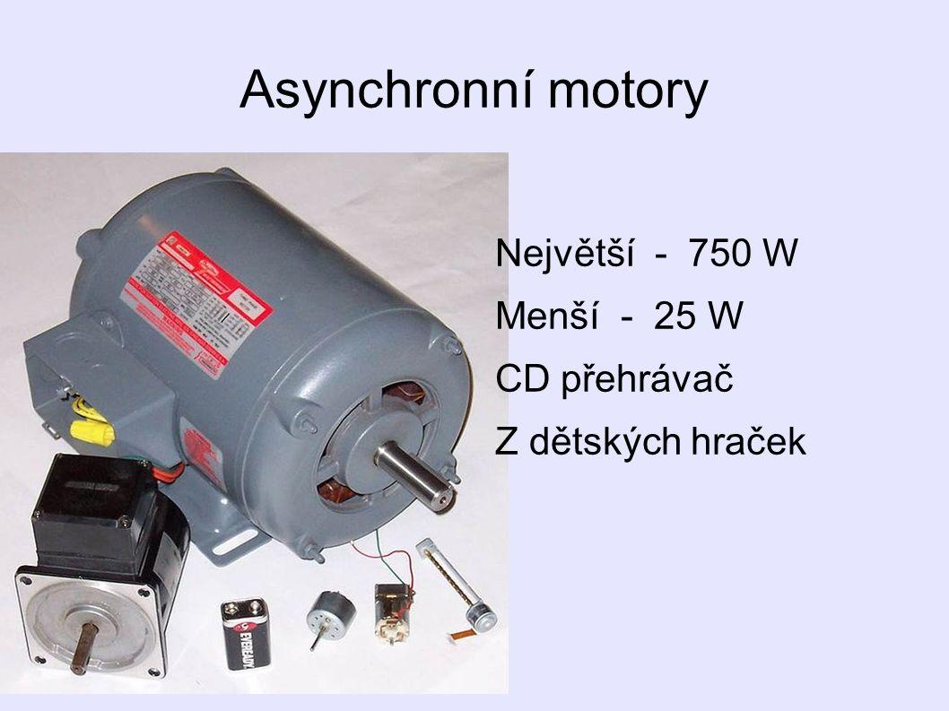 Asynchronní motory Největší - 750 W Menší - 25 W CD přehrávač Z dětských hraček
