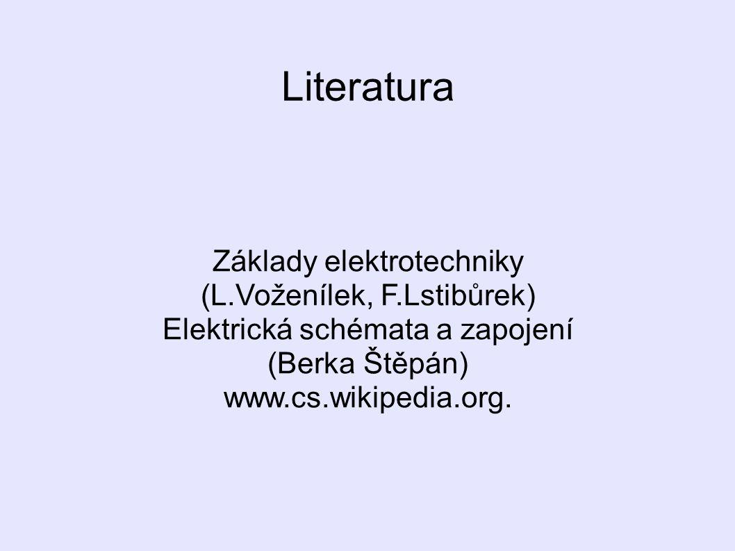 Literatura Základy elektrotechniky (L.Voženílek, F.Lstibůrek) Elektrická schémata a zapojení (Berka Štěpán) www.cs.wikipedia.org.