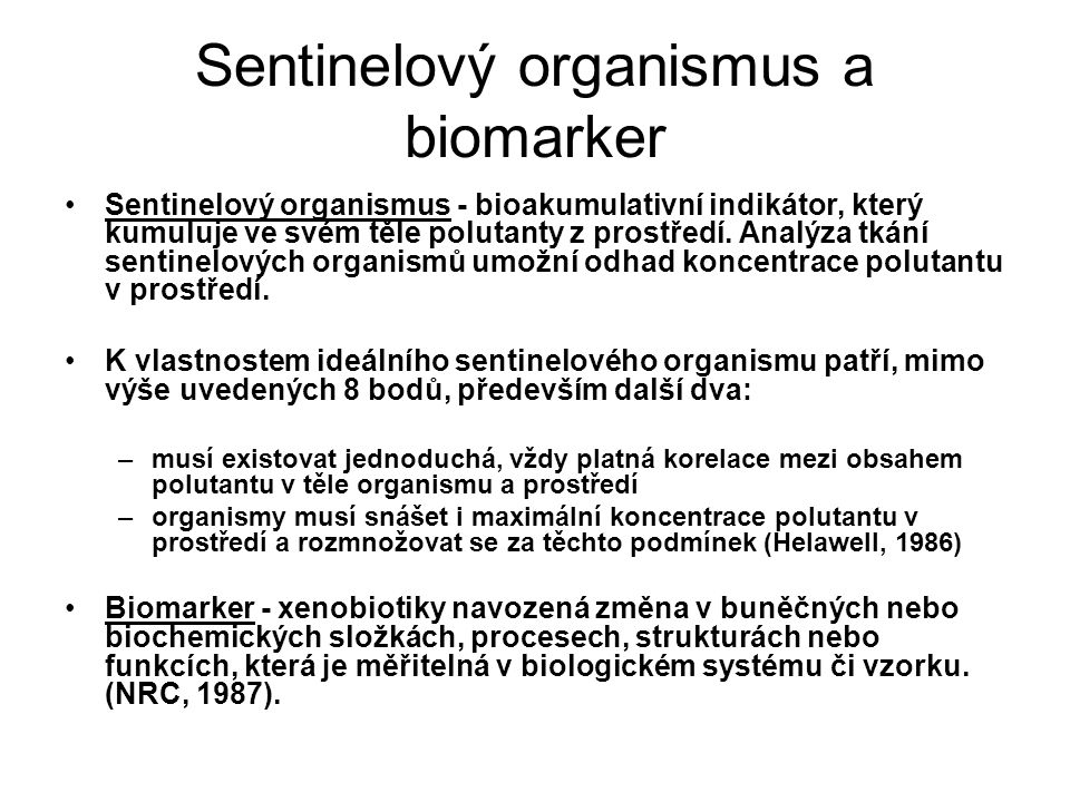 Sentinelový organismus a biomarker Sentinelový organismus - bioakumulativní indikátor, který kumuluje ve svém těle polutanty z prostředí.