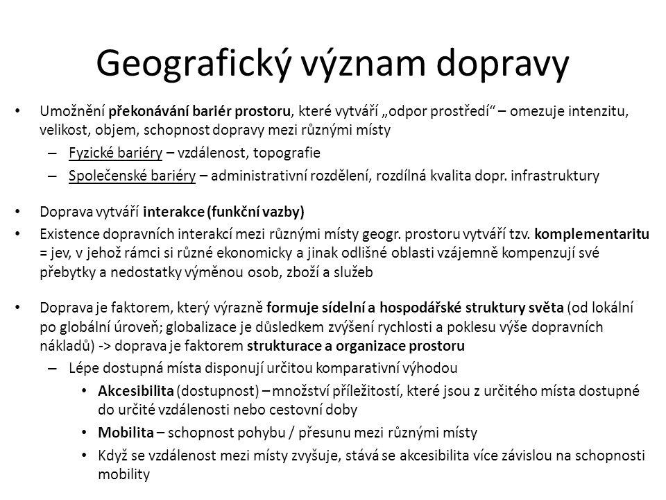 """Geografický význam dopravy Umožnění překonávání bariér prostoru, které vytváří """"odpor prostředí – omezuje intenzitu, velikost, objem, schopnost dopravy mezi různými místy – Fyzické bariéry – vzdálenost, topografie – Společenské bariéry – administrativní rozdělení, rozdílná kvalita dopr."""