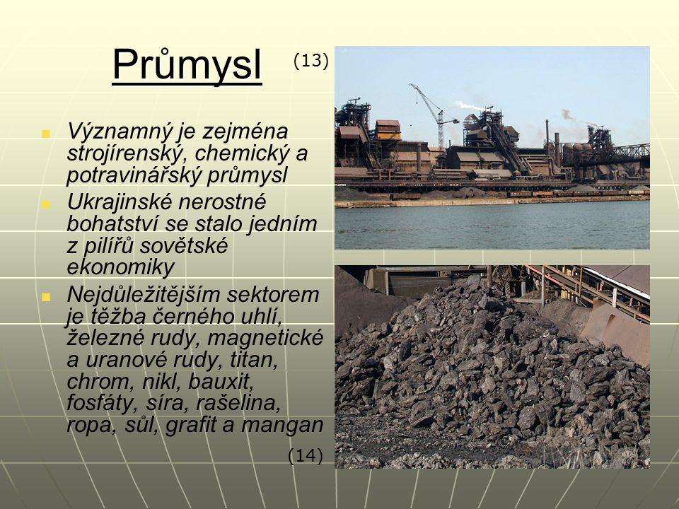 Průmysl Významný je zejména strojírenský, chemický a potravinářský průmysl Ukrajinské nerostné bohatství se stalo jedním z pilířů sovětské ekonomiky Nejdůležitějším sektorem je těžba černého uhlí, železné rudy, magnetické a uranové rudy, titan, chrom, nikl, bauxit, fosfáty, síra, rašelina, ropa, sůl, grafit a mangan (13) (14)