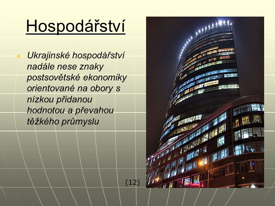 Hospodářství Ukrajinské hospodářství nadále nese znaky postsovětské ekonomiky orientované na obory s nízkou přidanou hodnotou a převahou těžkého průmyslu (12)