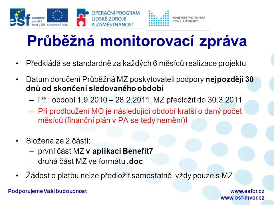 Průběžná monitorovací zpráva Předkládá se standardně za každých 6 měsíců realizace projektu Datum doručení Průběžná MZ poskytovateli podpory nejpozději 30 dnů od skončení sledovaného období –Př.: období 1.9.2010 – 28.2.2011, MZ předložit do 30.3.2011 –Při prodloužení MO je následující období kratší o daný počet měsíců (finanční plán v PA se tedy nemění).