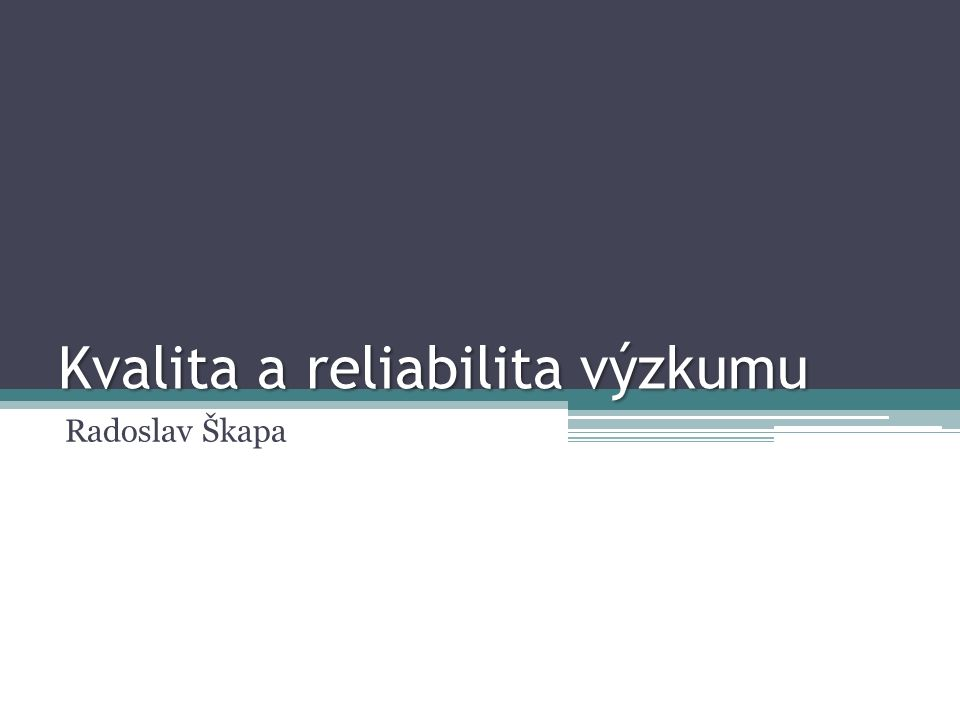 Kvalita a reliabilita výzkumu Radoslav Škapa
