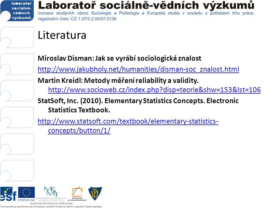 Literatura Miroslav Disman: Jak se vyrábí sociologická znalost http://www.jakubholy.net/humanities/disman-soc_znalost.html Martin Kreidl: Metody měření reliability a validity.