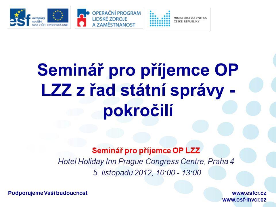 Seminář pro příjemce OP LZZ z řad státní správy - pokročilí Seminář pro příjemce OP LZZ Hotel Holiday Inn Prague Congress Centre, Praha 4 5.