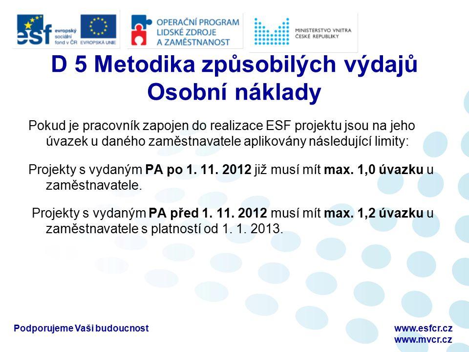 D 5 Metodika způsobilých výdajů Osobní náklady Pokud je pracovník zapojen do realizace ESF projektu jsou na jeho úvazek u daného zaměstnavatele aplikovány následující limity: Projekty s vydaným PA po 1.