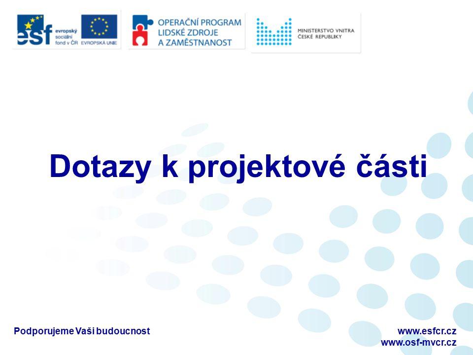 Dotazy k projektové části Podporujeme Vaši budoucnostwww.esfcr.cz www.osf-mvcr.cz