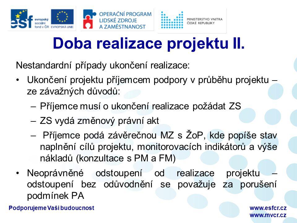 Změny a doplnění projektu D2 Příručka pro příjemce Nepodstatné změny Není třeba změna PA, nemají vliv na plnění cílů projektu, není v rozporu se stanoviskem HK Příjemce popíše a zdůvodní v nejbližší MZ Všechny související části následující MZ a ŽoP musí tuto změnu reflektovat Podstatné změny Vyžaduje změnu PA (formou Dodatku k PA) Nutný souhlas poskytovatele Podporujeme Vaši budoucnostwww.esfcr.cz www.osf-mvcr.cz