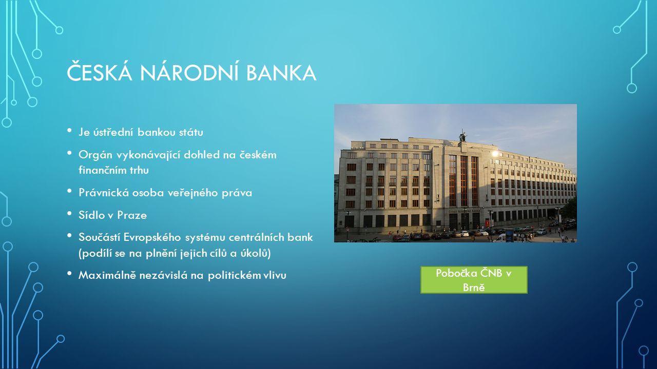 ČESKÁ NÁRODNÍ BANKA Je ústřední bankou státu Orgán vykonávající dohled na českém finančním trhu Právnická osoba veřejného práva Sídlo v Praze Součástí