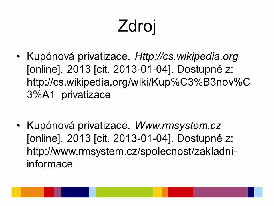 Zdroj Kupónová privatizace. Http://cs.wikipedia.org [online]. 2013 [cit. 2013-01-04]. Dostupné z: http://cs.wikipedia.org/wiki/Kup%C3%B3nov%C 3%A1_pri