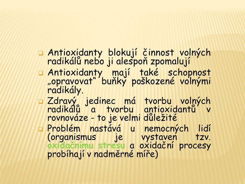 """ Antioxidanty blokují činnost volných radikálů nebo ji alespoň zpomalují  Antioxidanty mají také schopnost """"opravovat buňky poškozené volnými radikály."""